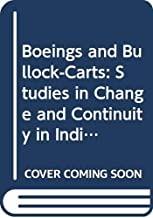 Boeings and Bullock-Carts: Studies in Change and Continuity in Indian Civilization : State and Society in India: 5