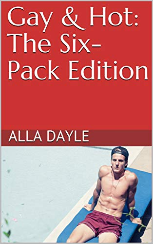 Gay & Hot: The Six-Pack Edition (English Edition)
