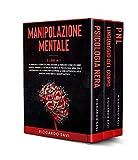 manipolazione mentale: 3 libri in 1. il manuale completo per leggere le persone come un libro aperto. psicologia nera, pnl, linguaggio del corpo