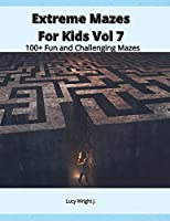 Extreme Mazes For Kids Vol 7: 100+ Fun and Challenging Mazes