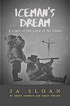 Iceman's Dream: A Light in the Land of No Dawn by [Ja Sloan]