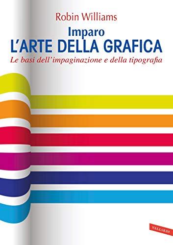 Imparo l'arte della grafica: Le basi dell'impaginazione e della tipografia (Italian Edition)