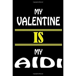 My Valentine Is My AIDI: Valentine's Day Gift , Lined Journal Notebook to Write In for Notes, To Do Lists, Notepad, College Ruled Lined Paper, Gifts for AIDIS and for all Dogs & Cats Lovers and owners 23