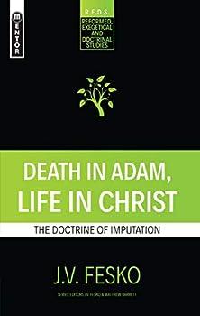Death in Adam Life in Christ  The Doctrine of Imputation  Reformed Exegetical Doctrinal Studies series