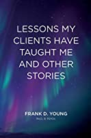 Lessons My Clients Have Taught Me And Other Stories