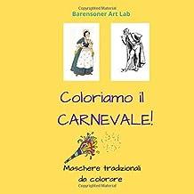 Coloriamo il carnevale!: Maschere della tradizione italiana da colorare (Italian Edition)