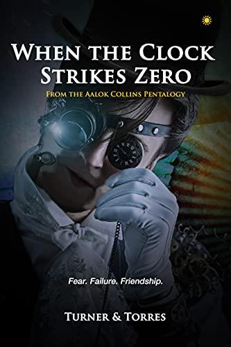 When the Clock Strikes Zero: Fear. Failure. Friendships. (The Aalok Collins Pentalogy) (English Edition)