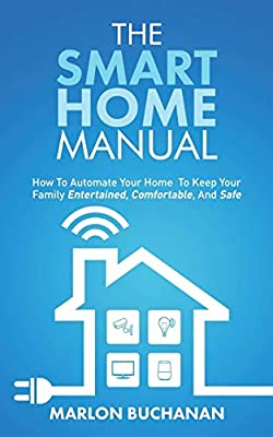 The Smart Home Manual: How to Automate Your Home to Keep Your Family Entertained, Comfortable, and Safe by HomeTechHacker