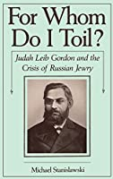 For Whom Do I Toil: Judah Leib Gordon and the Crisis of Russian Jewry (Studies in Jewish History)
