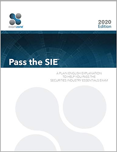 Pass The SIE - 2020 Edition: A Plain English Explanation To Help You Pass The Securities Industry Essentials Exam