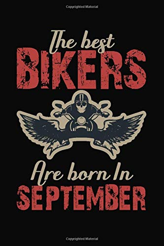 The Best Bikers are born in September: Birthday Gift, Father's Day gift for fathers, men, mountain bikers, cyclists and bicycle fans, Composition ... Journal Paper Notebook, Funny Journals