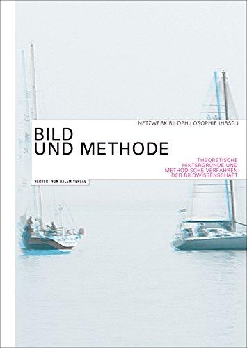 Bild und Methode: Theoretische Hintergründe und methodische Verfahren der Bildwissenschaft