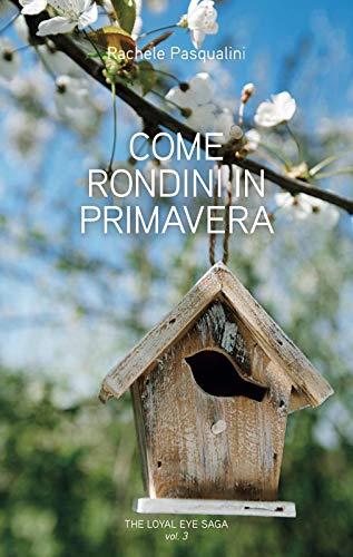Come rondini in primavera (The Loyal Eye Saga Vol. 3)