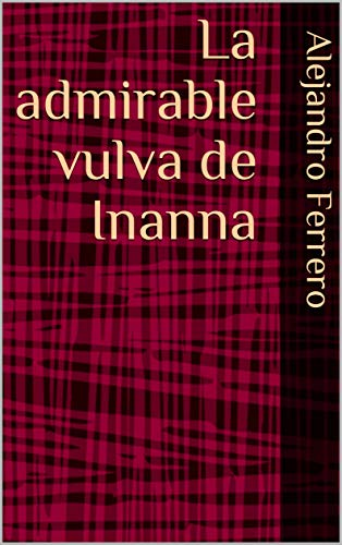 La admirable vulva de Inanna (Spanish Edition)