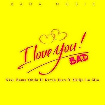 I Love You Bad