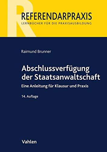 Abschlussverfügung der Staatsanwaltschaft: Eine Anleitung für Klausur und Praxis (Referendarpraxis)