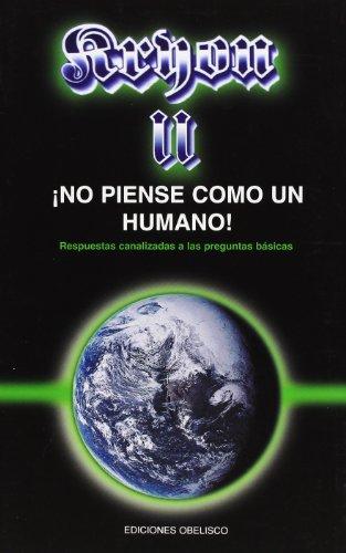 Kryon II, no piense como un humano: respuestas canalizadas a las preguntas básicas (MENSAJEROS DEL UNIVERSO)