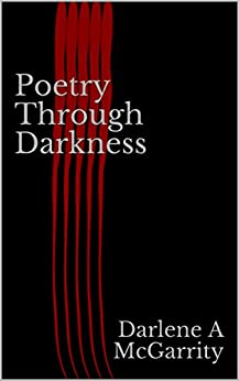 Poetry through Darkness by [Darlene A. McGarrity]