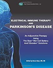 Electrical Immune Therapy and Parkinson's Disease: An Adjunctive Therapy Using The Baar Wet Cell Battery and Vibradex Solutions