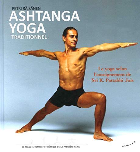 Ashtanga yoga traditionnel : Le yoga selon l'enseignement de Sri K. Pattabhi Jois