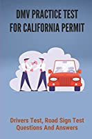 DMV Practice Test For California Permit: Drivers Test, Road Sign Test Questions And Answers: California Practice Permit Tests