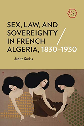 Sex, Law, and Sovereignty in French Algeria, 1830–1930 (Corpus Juris: The Humanities in Politics and Law)