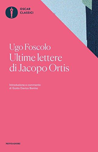 Ultime lettere di Jacopo Ortis (Mondadori): Tratte dagli autografi (Oscar classici Vol. 90)