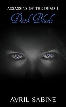Assassins Of The Dead 1: Dark Blade by [Avril Sabine]