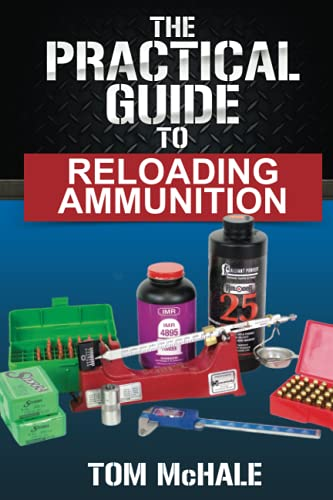 The Practical Guide to Reloading Ammunition: Learn the easy...