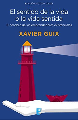El sentido de la vida o la vida sentida: El sendero de los emprendedores existenciales (Spanish Edit