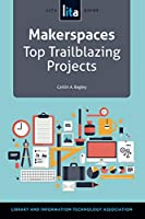 Makerspaces Top Trailblazing Projects (Lita Guide)
