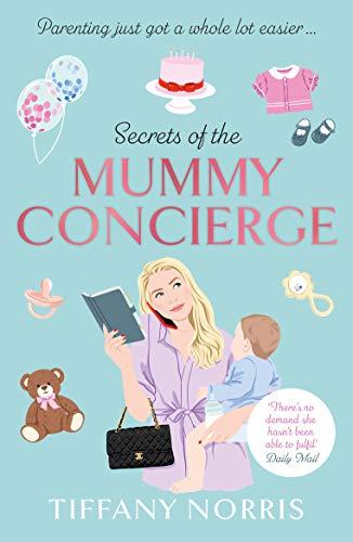 Secrets of the Mummy Concierge: Parenthood just got a whole lot easier... by [Tiffany Norris]