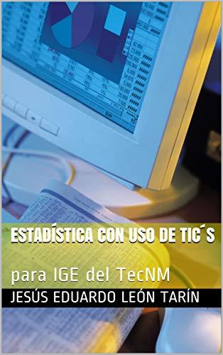 Estadística con uso de TIC´s: para IGE del TecNM