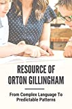 Resource Of Orton Gillingham: From Complex Language To Predictable Patterns: An Orton-Gilligham Reading Resource (English Edition)