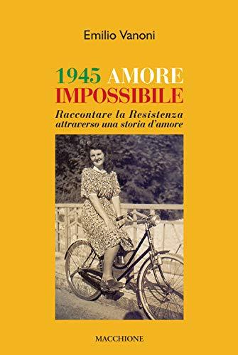1945 amore impossibile. Raccontare la Resistenza attraverso una storia d'amore