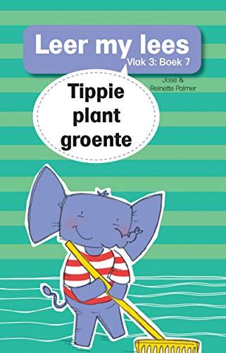 Leer my lees (Vlak 3) 7: Tippie plant groente (Afrikaans edi