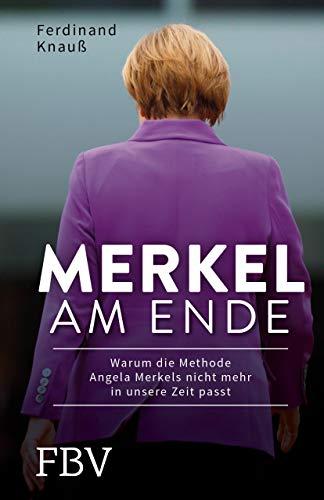 Merkel am Ende: Warum die Methode Angela Merkels nicht mehr in unsere Zeit passt