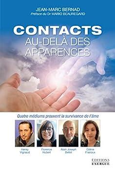 Contacts au-delà des apparences : Quatre médium prouvent la survivance de l'âme par [Jean-Marc Bernad]