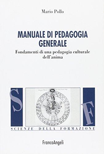 Manuale di pedagogia generale. Fondamenti di una pedagogia culturale dell'anima