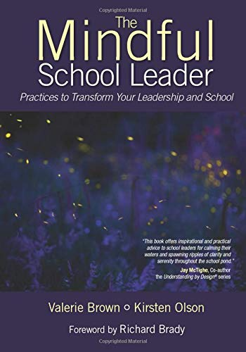 Download The Mindful School Leader: Practices to Transform Your Leadership and School 148330308X