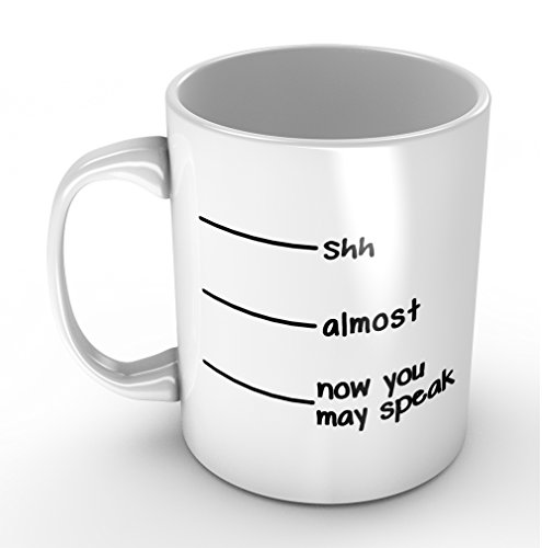 Shh Almost Now You May Speak- Funny White Mug(Teetassen/Kaffeetassen) 11oz Coffee Mug(Teetassen/Kaffeetassen)s or Tea Cup Cool Birthday/christmas Gifts for Men,women,him,boys and Girls