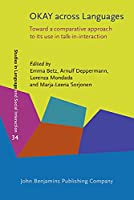 Okay Across Languages: Toward a Comparative Approach to Its Use in Talk-in-interaction (Studies in Language and Social Interaction)