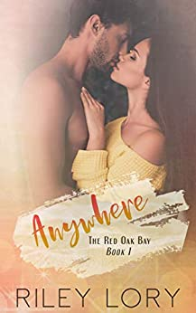 Anywhere (The Red Oak Bay Book 1) by [Riley Lory, Whitney Gooch]
