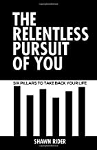 The Relentless Pursuit of You: Six Pillars to Take Back Your Life