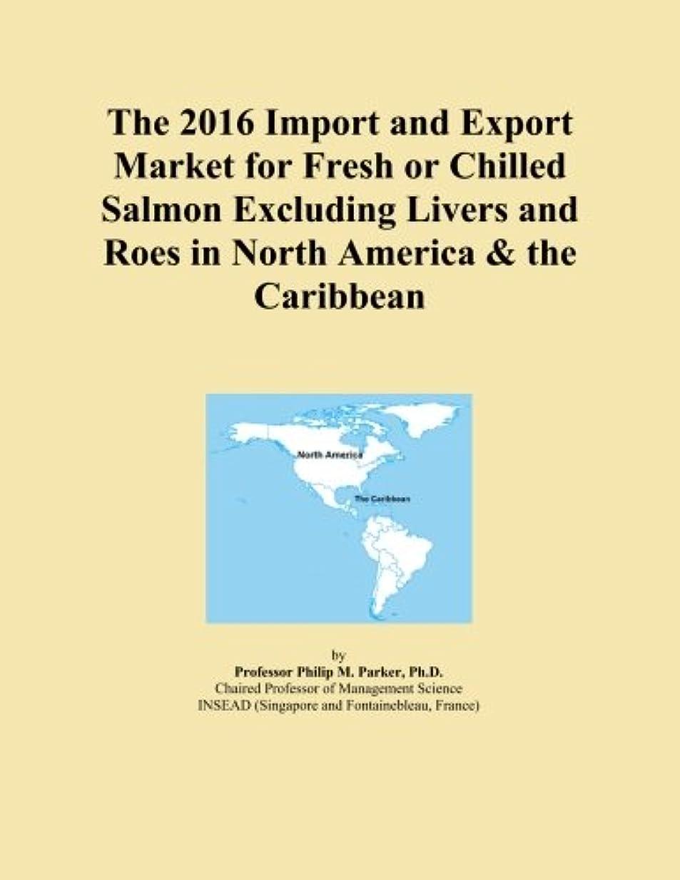グラフ驚失速The 2016 Import and Export Market for Fresh or Chilled Salmon Excluding Livers and Roes in North America & the Caribbean