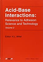 Acid-Base Interactions: Relevance to Adhesion Science and Technology, Volume 2
