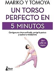 Un torso perfecto en 5 minutos: Consigue una cintura estilizada, corrige la postura y acelera tu metabolismo (BIENESTAR)