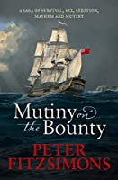 Mutiny on the Bounty: A saga of sex, sedition, mayhem and mutiny, and survival against extraordinary odds (English Edition)