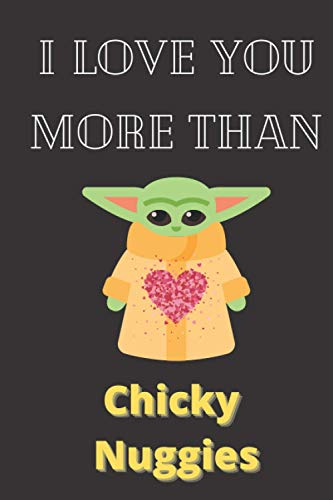 I Love You More Than Chicky Nuggies: Valentines Day baby yoda mandalorian| baby yoda notebook| baby yoda gifts with Watercolor floral journal interior 6x9in 120