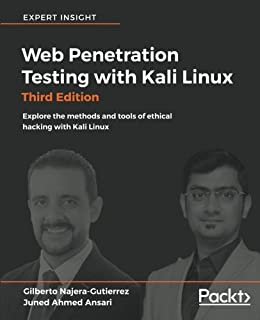 Web Penetration Testing with Kali Linux - Third Edition: Explore the methods and tools of ethical hacking with Kali Linux